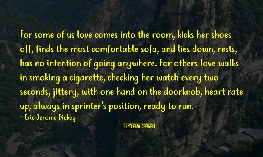 Heart Rate Sayings By Eric Jerome Dickey: For some of us love comes into the room, kicks her shoes off, finds the