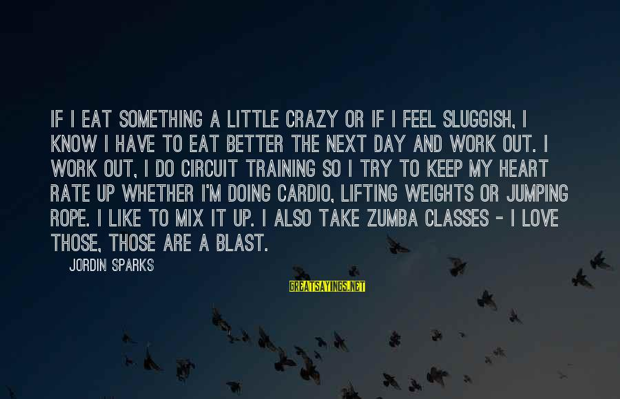 Heart Rate Sayings By Jordin Sparks: If I eat something a little crazy or if I feel sluggish, I know I