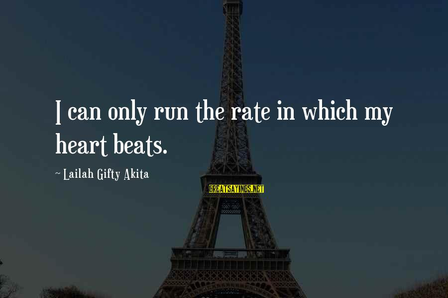 Heart Rate Sayings By Lailah Gifty Akita: I can only run the rate in which my heart beats.