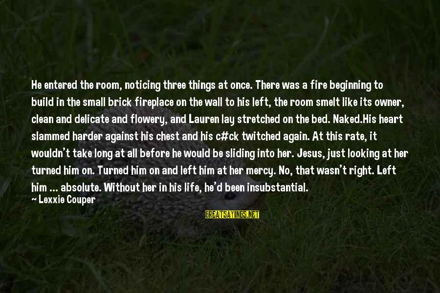 Heart Rate Sayings By Lexxie Couper: He entered the room, noticing three things at once. There was a fire beginning to