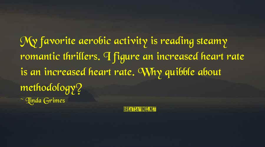 Heart Rate Sayings By Linda Grimes: My favorite aerobic activity is reading steamy romantic thrillers. I figure an increased heart rate