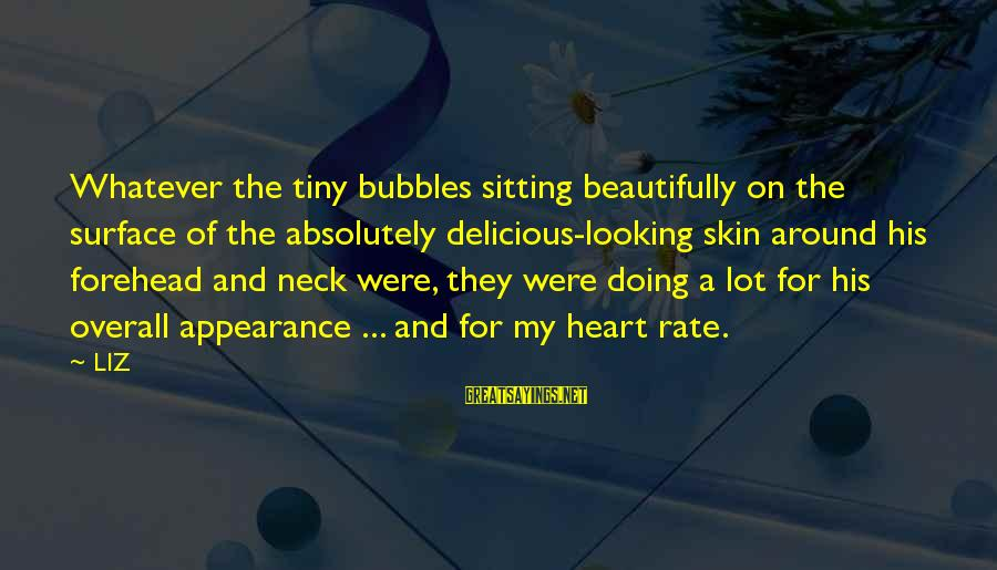 Heart Rate Sayings By LIZ: Whatever the tiny bubbles sitting beautifully on the surface of the absolutely delicious-looking skin around