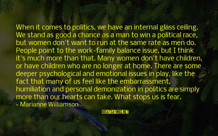 Heart Rate Sayings By Marianne Williamson: When it comes to politics, we have an internal glass ceiling. We stand as good