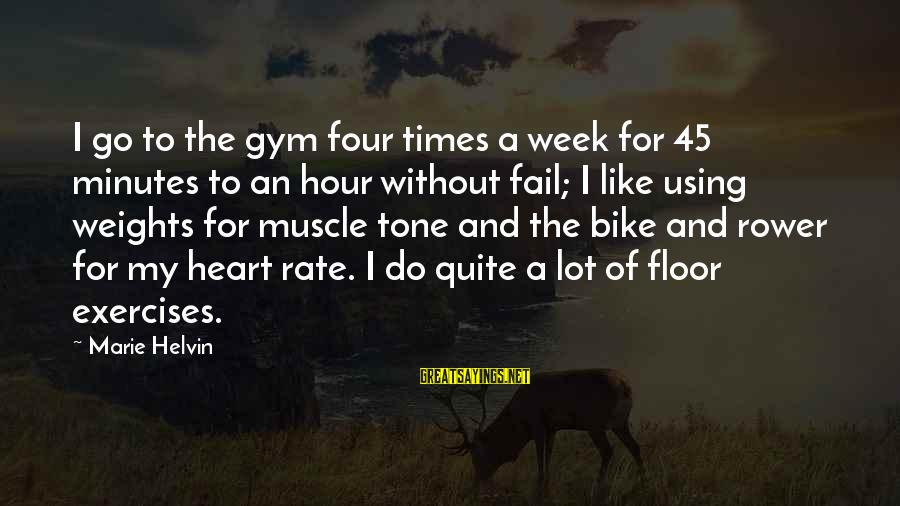 Heart Rate Sayings By Marie Helvin: I go to the gym four times a week for 45 minutes to an hour