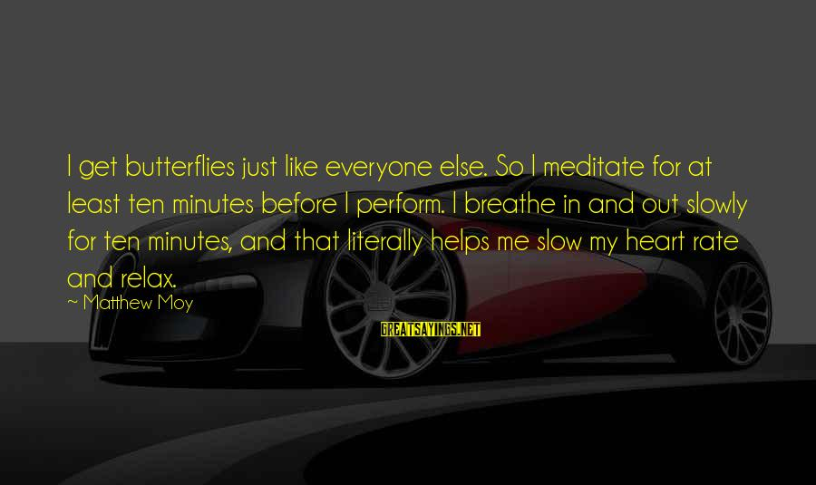 Heart Rate Sayings By Matthew Moy: I get butterflies just like everyone else. So I meditate for at least ten minutes