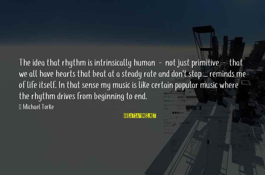 Heart Rate Sayings By Michael Torke: The idea that rhythm is intrinsically human - not just primitive - that we all