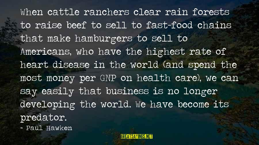 Heart Rate Sayings By Paul Hawken: When cattle ranchers clear rain forests to raise beef to sell to fast-food chains that