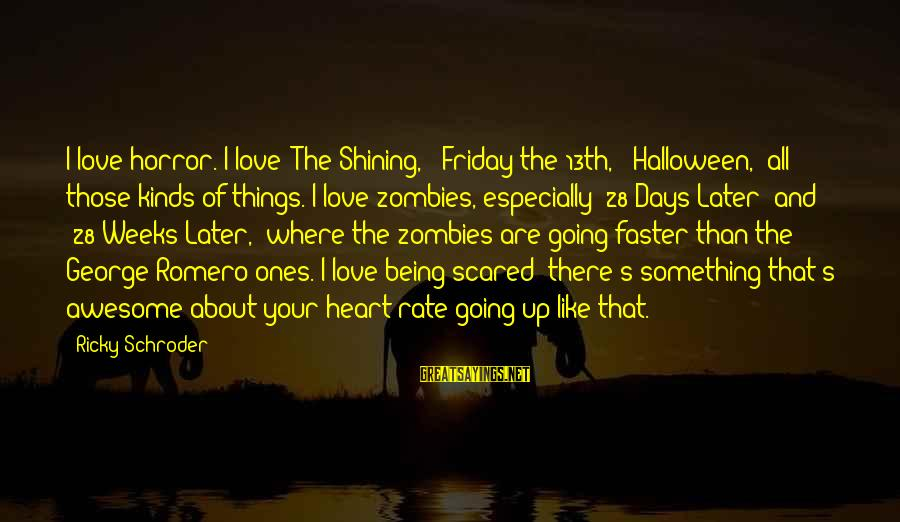 Heart Rate Sayings By Ricky Schroder: I love horror. I love 'The Shining,' 'Friday the 13th,' 'Halloween,' all those kinds of