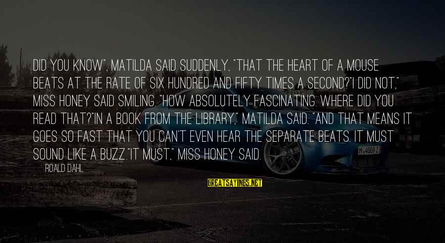 """Heart Rate Sayings By Roald Dahl: Did you know"""", Matilda said suddenly, """"that the heart of a mouse beats at the"""