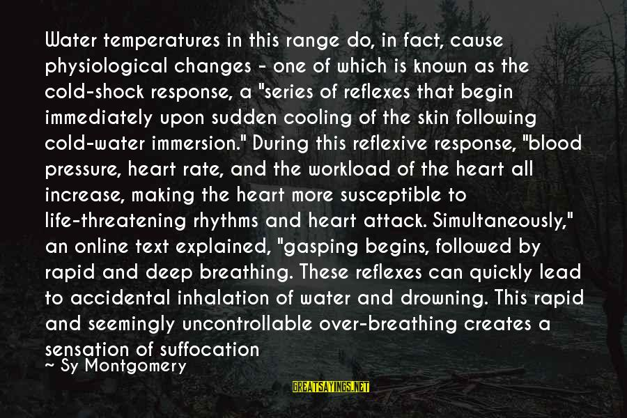 Heart Rate Sayings By Sy Montgomery: Water temperatures in this range do, in fact, cause physiological changes - one of which