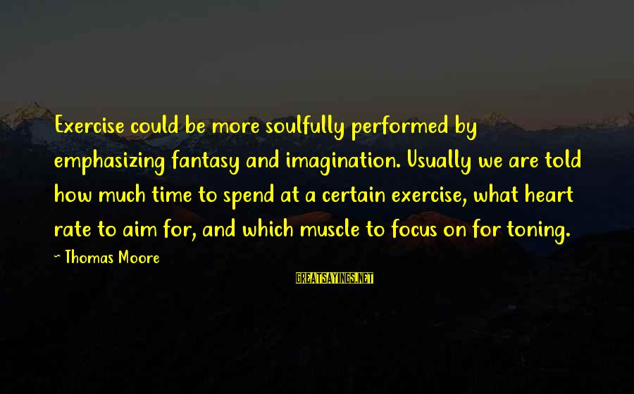 Heart Rate Sayings By Thomas Moore: Exercise could be more soulfully performed by emphasizing fantasy and imagination. Usually we are told