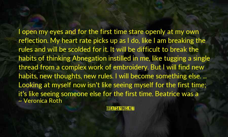 Heart Rate Sayings By Veronica Roth: I open my eyes and for the first time stare openly at my own reflection.
