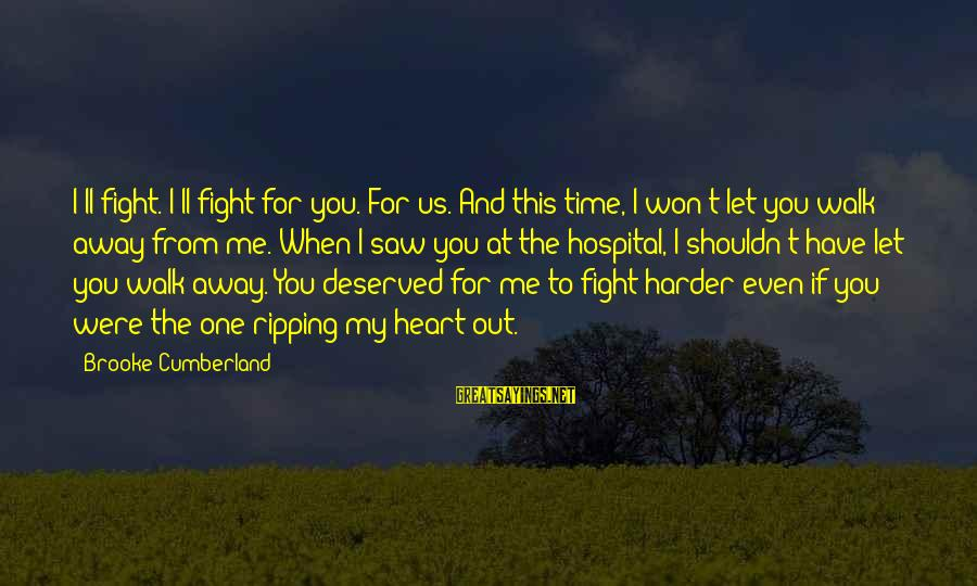 Heart Ripping Sayings By Brooke Cumberland: I'll fight. I'll fight for you. For us. And this time, I won't let you