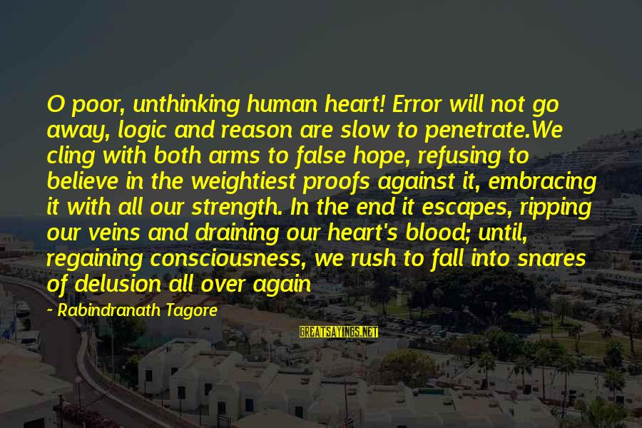 Heart Ripping Sayings By Rabindranath Tagore: O poor, unthinking human heart! Error will not go away, logic and reason are slow