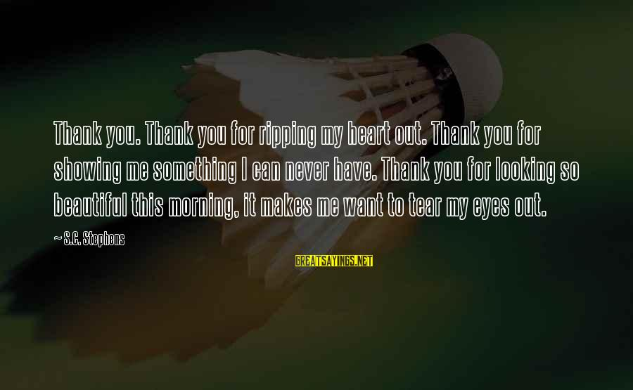 Heart Ripping Sayings By S.C. Stephens: Thank you. Thank you for ripping my heart out. Thank you for showing me something
