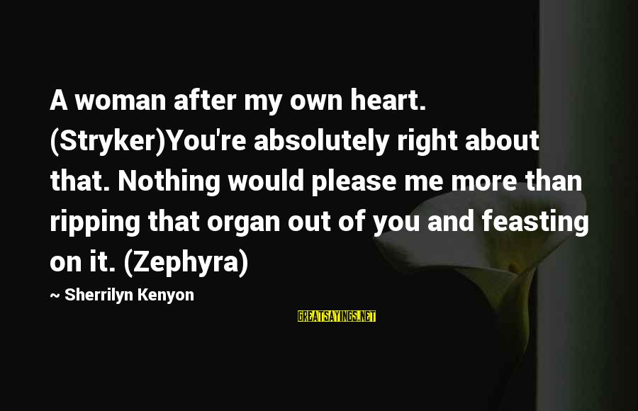 Heart Ripping Sayings By Sherrilyn Kenyon: A woman after my own heart. (Stryker)You're absolutely right about that. Nothing would please me