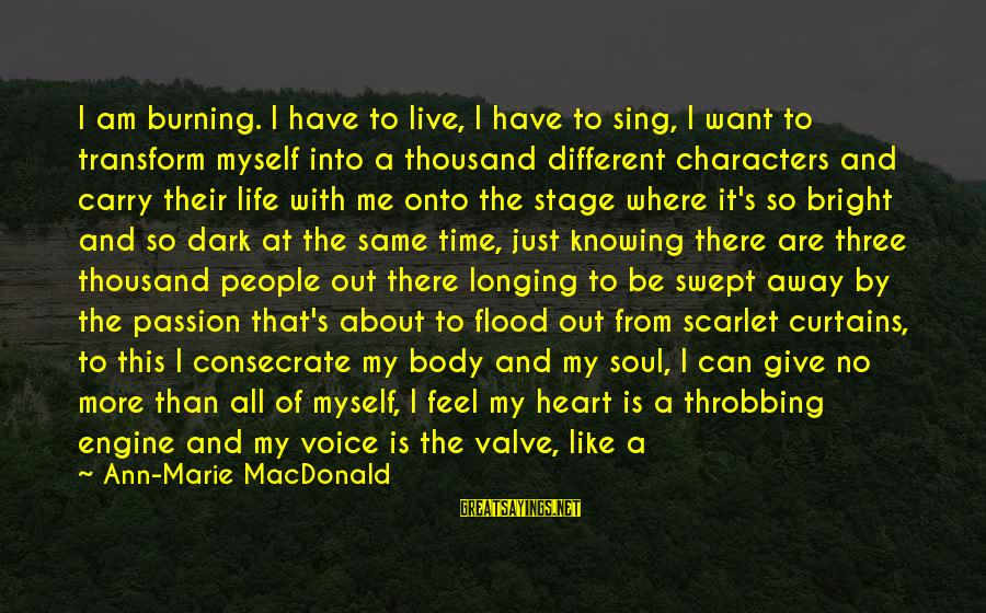 Heart Throbbing Sayings By Ann-Marie MacDonald: I am burning. I have to live, I have to sing, I want to transform