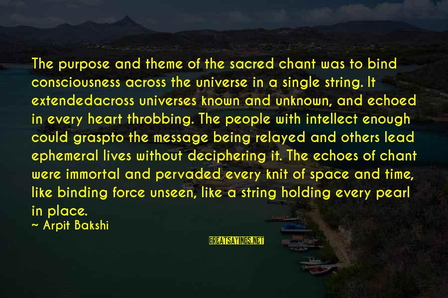 Heart Throbbing Sayings By Arpit Bakshi: The purpose and theme of the sacred chant was to bind consciousness across the universe