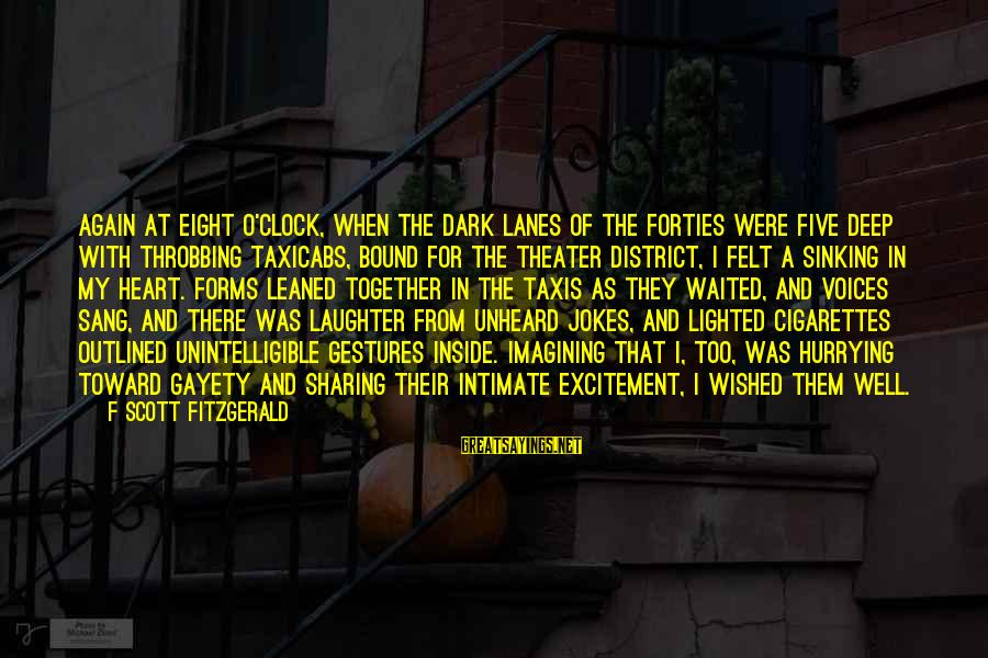 Heart Throbbing Sayings By F Scott Fitzgerald: Again at eight o'clock, when the dark lanes of the Forties were five deep with