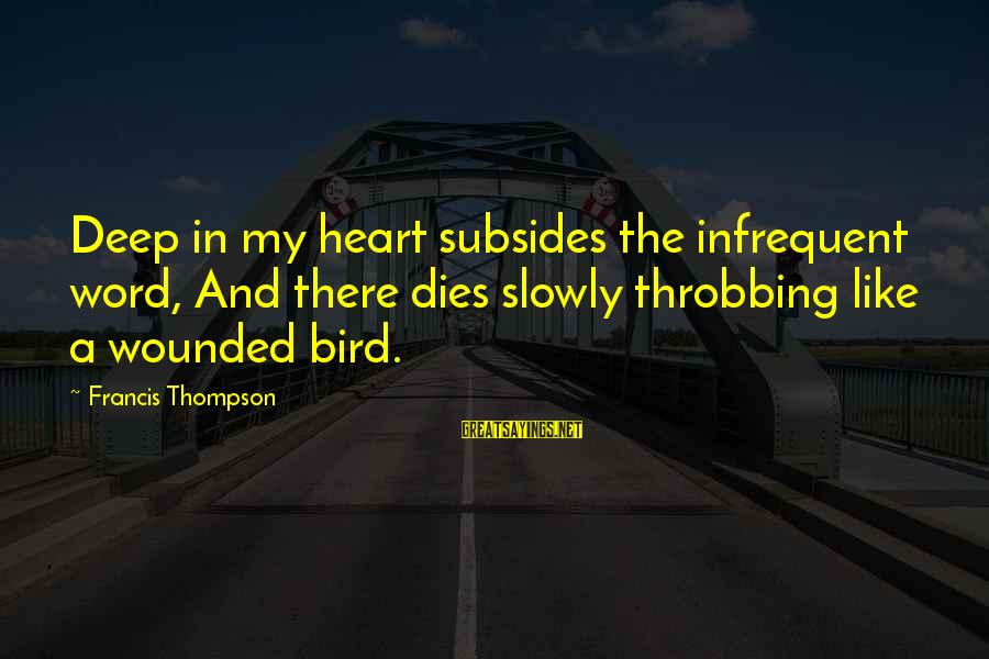 Heart Throbbing Sayings By Francis Thompson: Deep in my heart subsides the infrequent word, And there dies slowly throbbing like a