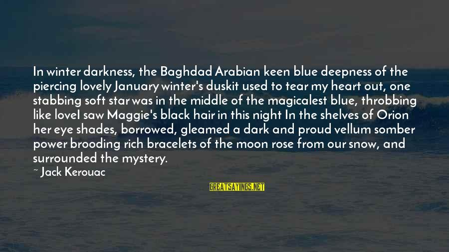 Heart Throbbing Sayings By Jack Kerouac: In winter darkness, the Baghdad Arabian keen blue deepness of the piercing lovely January winter's