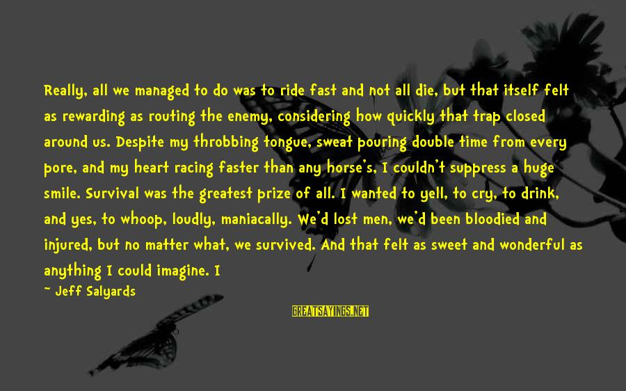 Heart Throbbing Sayings By Jeff Salyards: Really, all we managed to do was to ride fast and not all die, but