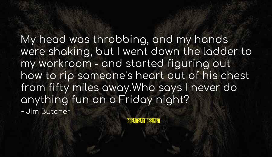 Heart Throbbing Sayings By Jim Butcher: My head was throbbing, and my hands were shaking, but I went down the ladder