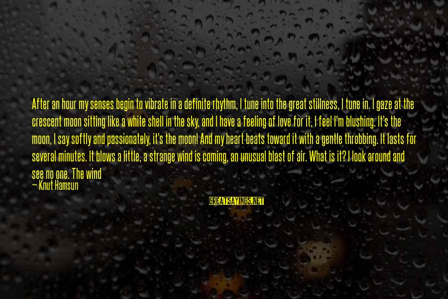 Heart Throbbing Sayings By Knut Hamsun: After an hour my senses begin to vibrate in a definite rhythm, I tune into