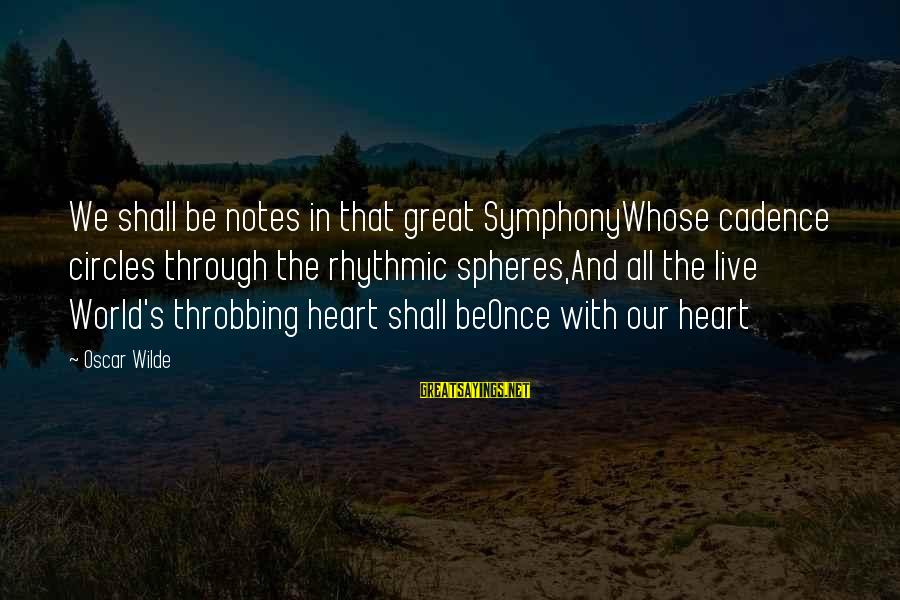Heart Throbbing Sayings By Oscar Wilde: We shall be notes in that great SymphonyWhose cadence circles through the rhythmic spheres,And all