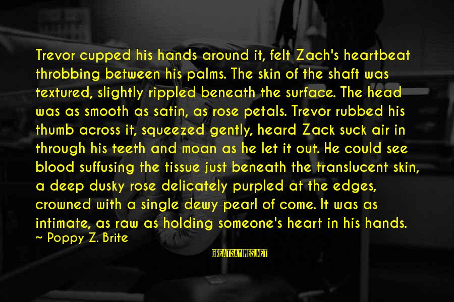 Heart Throbbing Sayings By Poppy Z. Brite: Trevor cupped his hands around it, felt Zach's heartbeat throbbing between his palms. The skin