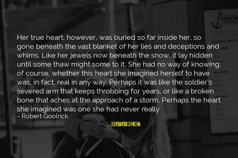 Heart Throbbing Sayings By Robert Goolrick: Her true heart, however, was buried so far inside her, so gone beneath the vast