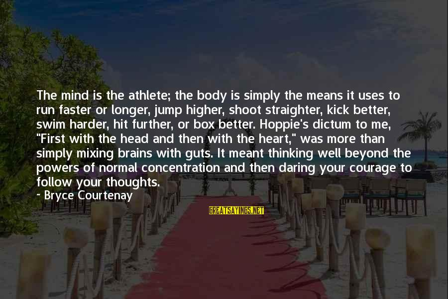 Heart To Heart Thoughts Sayings By Bryce Courtenay: The mind is the athlete; the body is simply the means it uses to run