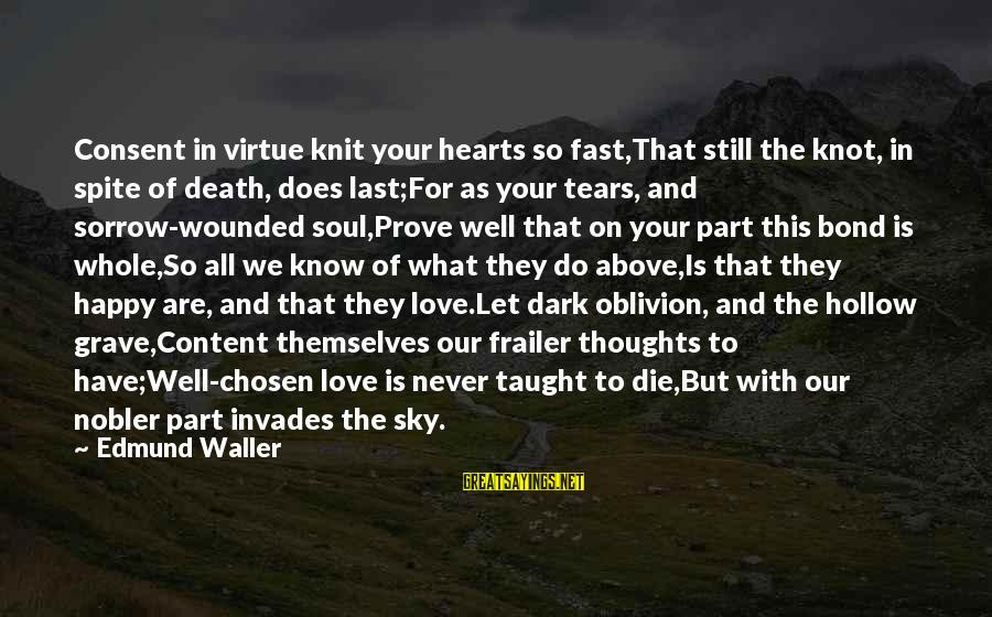 Heart To Heart Thoughts Sayings By Edmund Waller: Consent in virtue knit your hearts so fast,That still the knot, in spite of death,