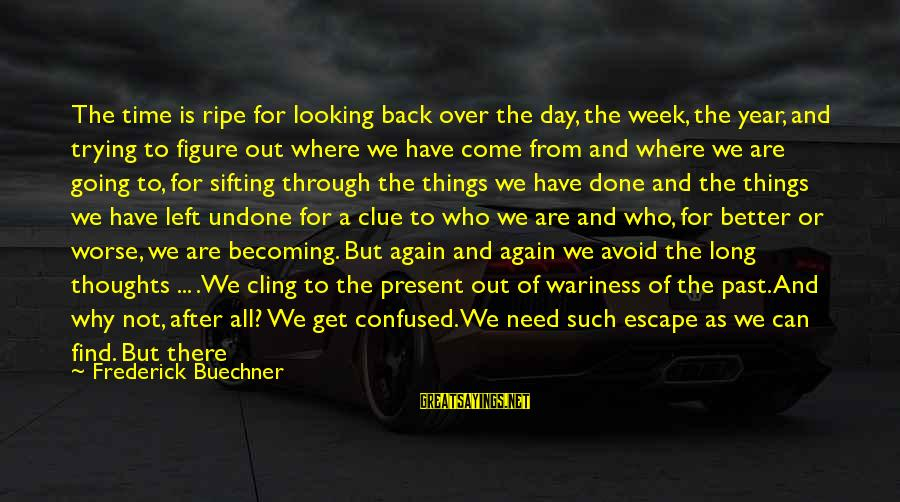 Heart To Heart Thoughts Sayings By Frederick Buechner: The time is ripe for looking back over the day, the week, the year, and