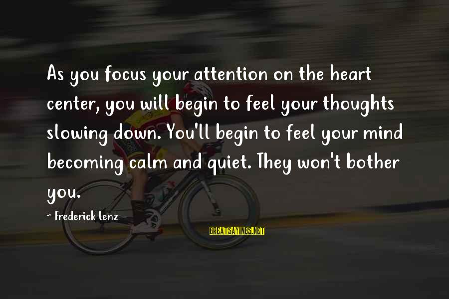 Heart To Heart Thoughts Sayings By Frederick Lenz: As you focus your attention on the heart center, you will begin to feel your