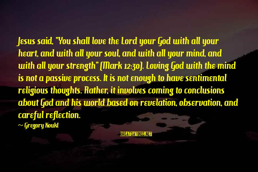 """Heart To Heart Thoughts Sayings By Gregory Koukl: Jesus said, """"You shall love the Lord your God with all your heart, and with"""