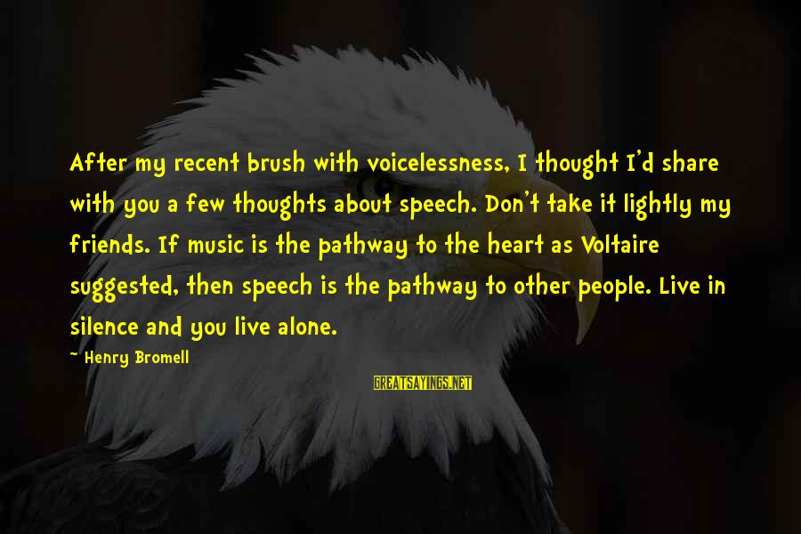 Heart To Heart Thoughts Sayings By Henry Bromell: After my recent brush with voicelessness, I thought I'd share with you a few thoughts