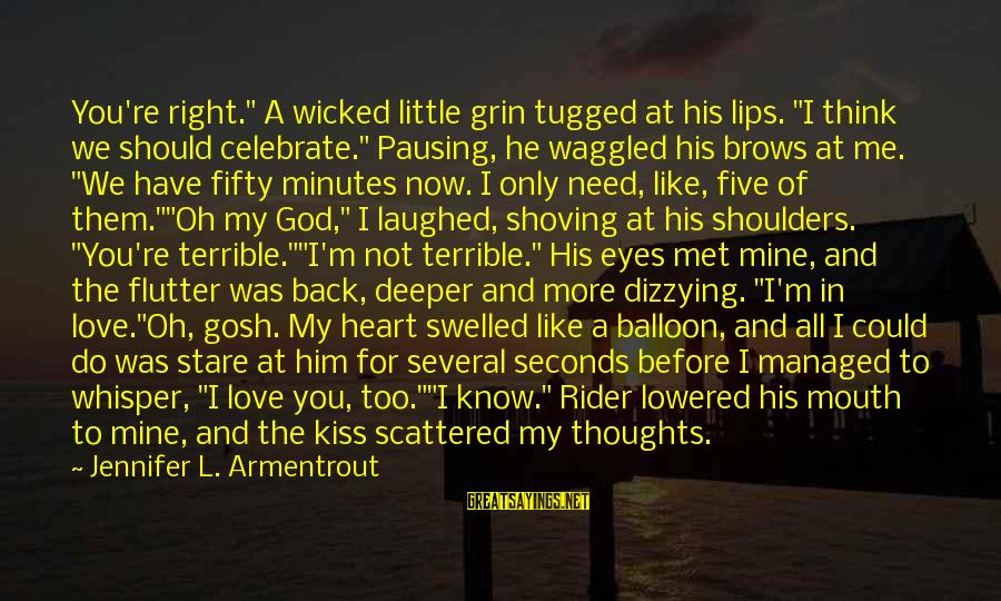 """Heart To Heart Thoughts Sayings By Jennifer L. Armentrout: You're right."""" A wicked little grin tugged at his lips. """"I think we should celebrate."""""""
