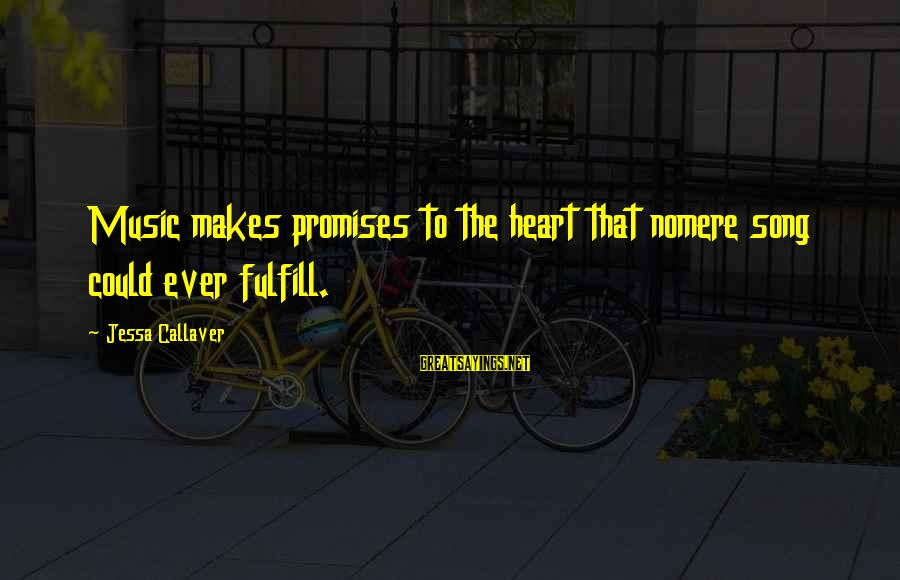 Heart To Heart Thoughts Sayings By Jessa Callaver: Music makes promises to the heart that nomere song could ever fulfill.