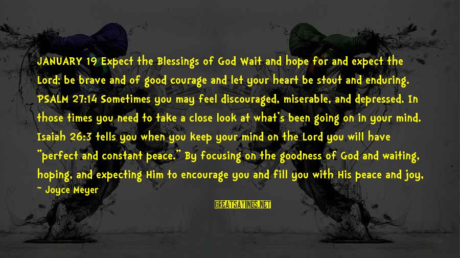 Heart To Heart Thoughts Sayings By Joyce Meyer: JANUARY 19 Expect the Blessings of God Wait and hope for and expect the Lord;