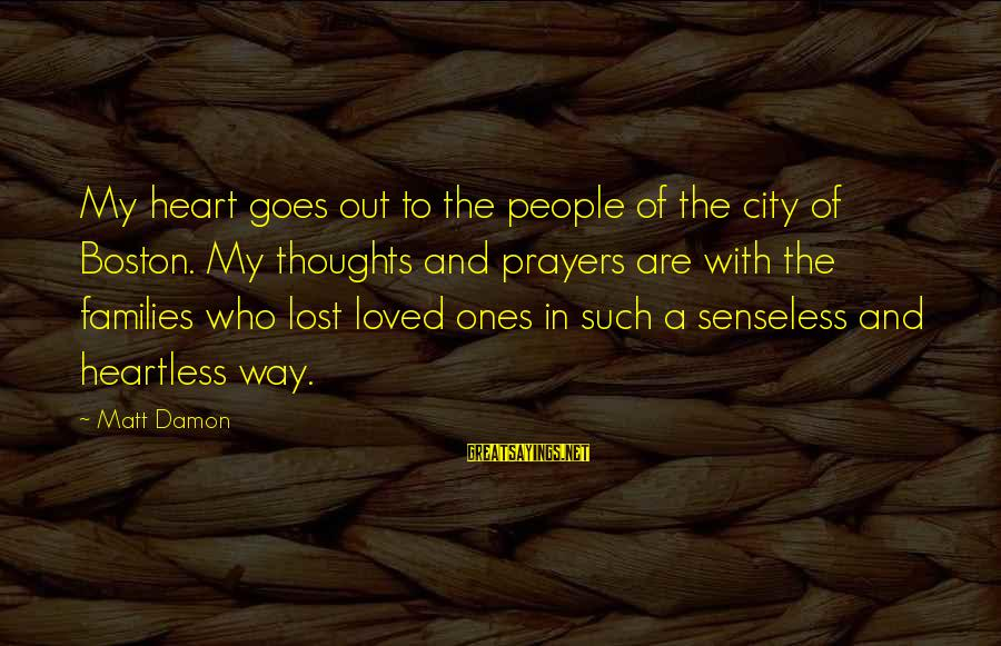Heart To Heart Thoughts Sayings By Matt Damon: My heart goes out to the people of the city of Boston. My thoughts and