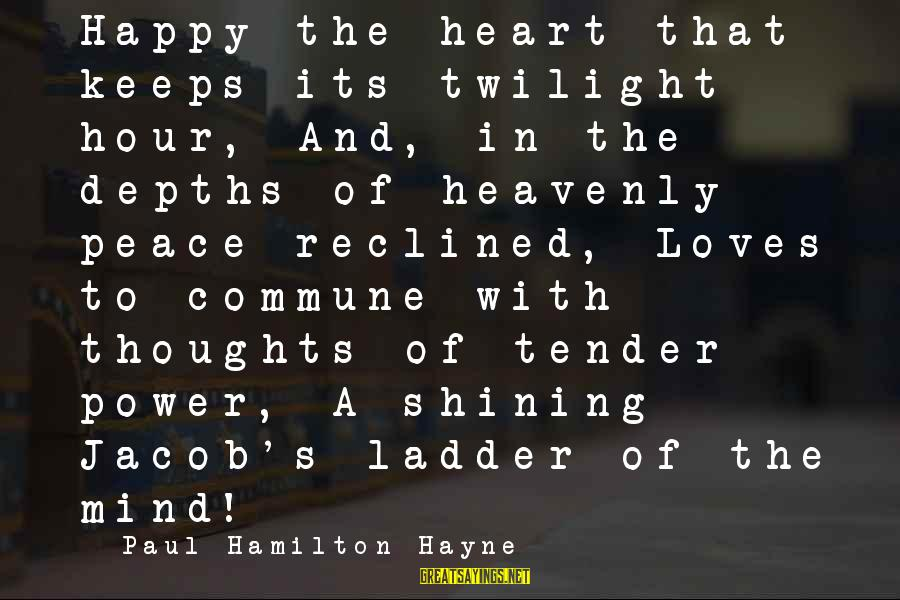 Heart To Heart Thoughts Sayings By Paul Hamilton Hayne: Happy the heart that keeps its twilight hour, And, in the depths of heavenly peace