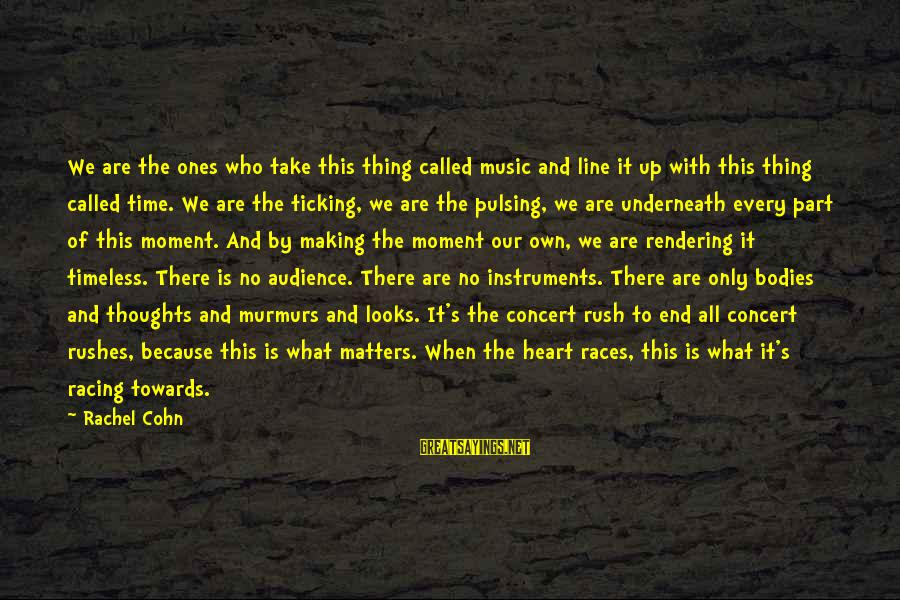 Heart To Heart Thoughts Sayings By Rachel Cohn: We are the ones who take this thing called music and line it up with