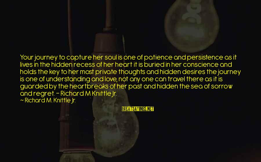 Heart To Heart Thoughts Sayings By Richard M. Knittle Jr.: Your journey to capture her soul is one of patience and persistence as it lives