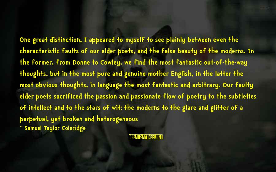 Heart To Heart Thoughts Sayings By Samuel Taylor Coleridge: One great distinction, I appeared to myself to see plainly between even the characteristic faults