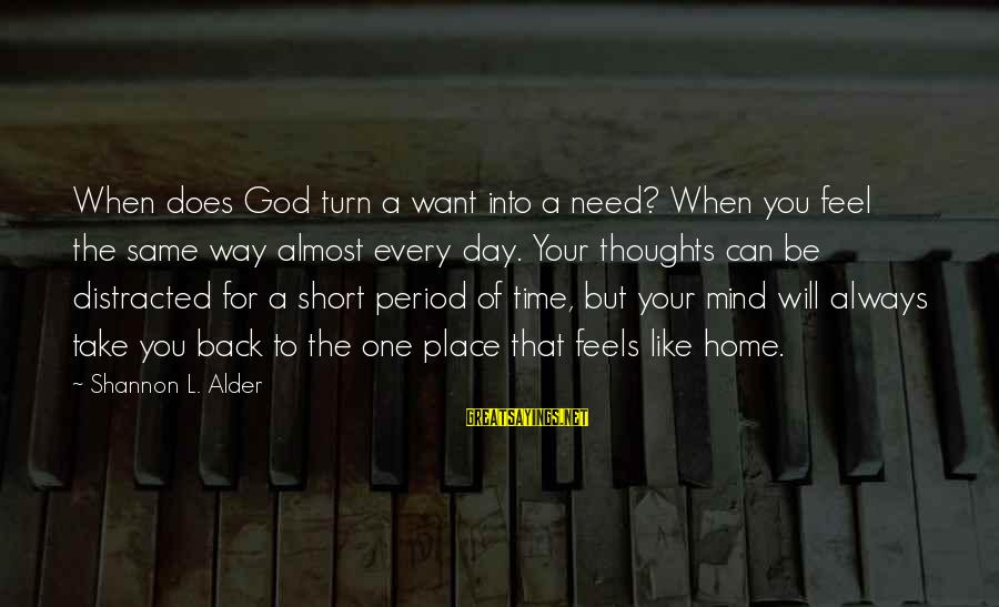 Heart To Heart Thoughts Sayings By Shannon L. Alder: When does God turn a want into a need? When you feel the same way
