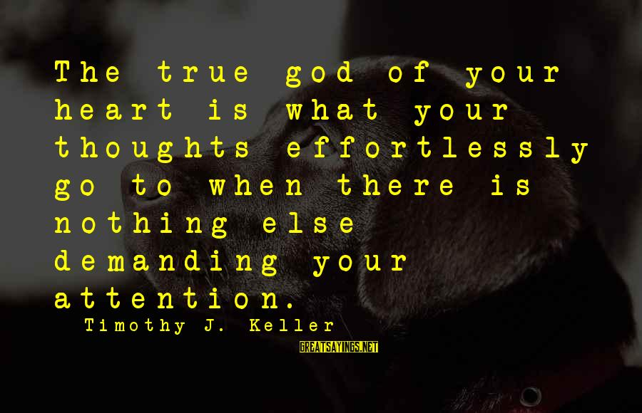 Heart To Heart Thoughts Sayings By Timothy J. Keller: The true god of your heart is what your thoughts effortlessly go to when there