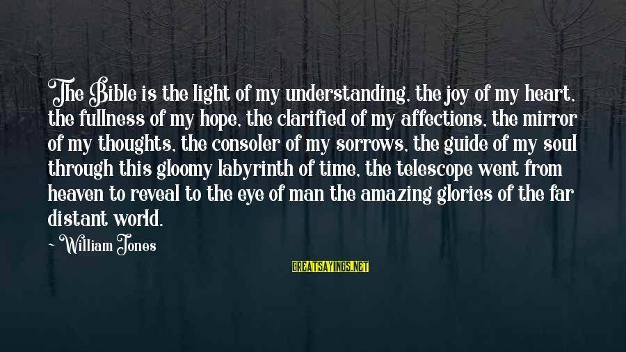Heart To Heart Thoughts Sayings By William Jones: The Bible is the light of my understanding, the joy of my heart, the fullness