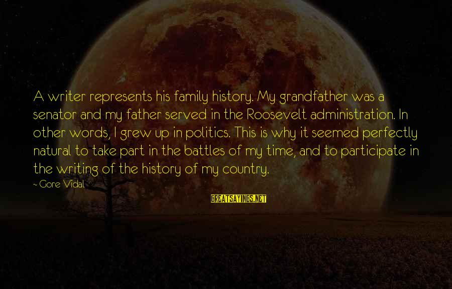 Heart Touching Send Off Sayings By Gore Vidal: A writer represents his family history. My grandfather was a senator and my father served