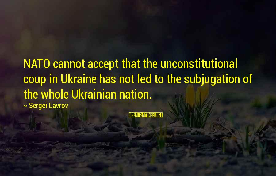 Heart Touching Send Off Sayings By Sergei Lavrov: NATO cannot accept that the unconstitutional coup in Ukraine has not led to the subjugation
